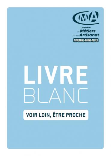 """Livre blanc """"Voir loin, être proche"""" - Chambre de Métiers et de l'Artisanat Auvergne-Rhône-Alpes"""